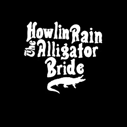HOWLIN RAIN... - ALLIGATOR BRIDE...