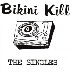BIKINI KILL... - THE SINGLES...