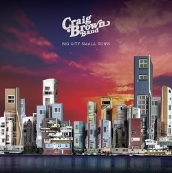 CRAIG BROWN BAND... - BIG CITY SMALL TOWN...