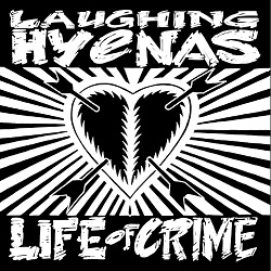LAUGHING HYENAS ... - LIFE OF CRIME...