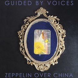 GUIDED BY VOICES... - ZEPPELIN OVER CHINA...