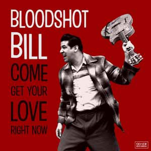 BLOODSHOT BILL... - COME AND GET YOUR...