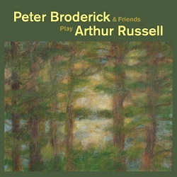 PETER BRODERICK & FRIENDS... - PLAY ARTHUR RUSSELL...