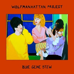 WOLFMANHATTEN PROJECT... - BLUE GENE STEW...